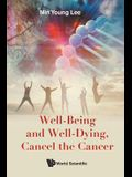 Well-Being and Well-Dying, Cancel the Cancer