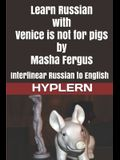 Learn Russian with Venice is not for pigs: Interlinear Russian to English