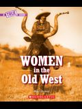 Women in the Old West (a True Book)