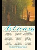Astream: American Writers on Fly Fishing