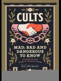 Cults! Mad, Bad and Dangerous to Know: An Illustrated Guide