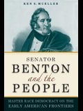 Senator Benton and the People: Master Race Democracy on the Early American Frontier (Early American Places (New York University Press))