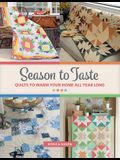 Season to Taste: Quilts to Warm Your Home All Year Long