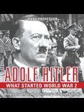 Adolf Hitler - What Started World War 2 - Biography 6th Grade Children's Biography Books