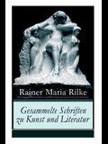 Gesammelte Schriften zu Kunst und Literatur: Briefe an einen jungen Dichter + Hermann Hesse + Thomas Mann's Buddenbrooks + Worpswede + Auguste Rodin +