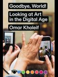 Goodbye, World!: Looking at Art in the Digital Age