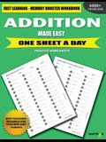 Addition Made Easy: Fast Learning - Memory Booster Workbook One Sheet A Day Practice Worksheets