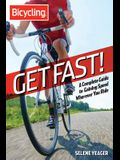 Bicycling: Get Fast!: A Complete Guide to Gaining Speed Wherever You Ride