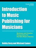 Introduction to Music Publishing for Musicians: Business and Creative Perspectives for the New Music Industry