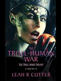 The Troll-Human War: The Troll Wars Trilogy: Book Two