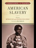 Understanding and Teaching American Slavery