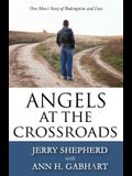 Angels at the Crossroads: One Man's Story of Redemption and Love