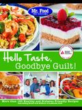 Mr. Food Test Kitchen Hello Taste, Goodbye Guilt!: More Than 150 Healthy and Diabetes Friendly Recipes