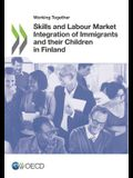 Working Together: Skills and Labour Market Integration of Immigrants and Their Children in Finland