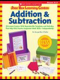 Shoe Box Learning Centers: Addition & Subtraction: 30 Instant Centers With Reproducible Templates and Activities That Help Kids Practice Important Math Skills—Independently!