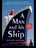 A Man and His Ship: America's Greatest Naval Architect and His Quest to Build the SS United States