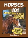 Horses: 101 Super Fun Facts and Amazing Pictures (Featuring The World's Top 18 H