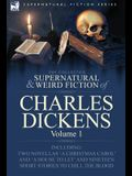 The Collected Supernatural and Weird Fiction of Charles Dickens-Volume 1: Contains Two Novellas 'a Christmas Carol' and 'a House to Let' and Nineteen