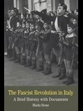 The Fascist Revolution in Italy: A Brief History with Documents