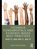 Feedback Fundamentals and Evidence-Based Best Practices: Give It, Ask for It, Use It