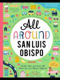 All Around San Luis Obispo: Doodle, Color, and Learn All about Your Hometown!