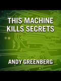 This Machine Kills Secrets Lib/E: How Wikileakers, Cypherpunks, and Hacktivists Aim to Free the World's Information