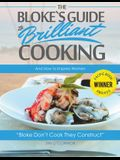 The Bloke's Guide to Brilliant Cooking: And How to Impress Women: And How to Impress Women