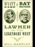 Wyatt Earp and Bat Masterson: Lawmen of the Legendary West