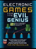 Electronic Games for the Evil Genius: 21 Do-It-Yourself Entertaining Projects