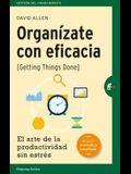 Organizate Con Eficacia: El Arte de la Productividad Sin Estres = Getting Things Done
