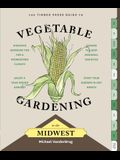 The Timber Press Guide to Vegetable Gardening in the Midwest