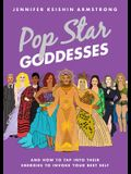 Pop Star Goddesses: And How to Tap Into Their Energies to Invoke Your Best Self