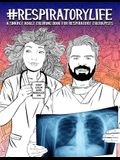 Respiratory Life: A Snarky Adult Coloring Book for Respiratory Therapists: 46 Funny Pages for Stress Relief & Relaxation for Adults