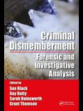 Criminal Dismemberment: Forensic and Investigative Analysis
