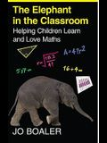 The Elephant in the Classroom Helping Children Learn and Love Maths. Jo Boaler