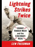 Lightning Strikes Twice: Johnny Vander Meer and the Cincinnati Reds