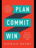 Plan Commit Win: 90 Days to Creating a Fundable Startup