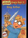 King Arthur: A Marc Brown Arthur Chapter Book 13
