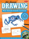 All about Drawing Wild Animals & Exotic Creatures: Learn to Draw 40 Jungle Animals, Reptiles, and Insects Step by Step