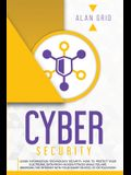 Cybersecurity: Learn Information Technology Security: How to Protect Your Electronic Data from Hacker Attacks While You Are Browsing