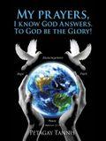 My Prayers, I Know God Answers. to God Be the Glory!