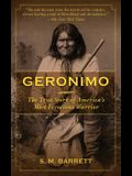 Geronimo: The True Story of America's Most Ferocious Warrior