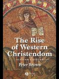 The Rise of Western Christendom: Triumph and Diversity, A.D. 200-1000, 2nd Edition (The Making of Europe)