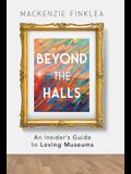 Beyond the Halls: An Insider's Guide to Loving Museums