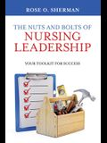 The Nuts and Bolts of Nursing Leadership: Your Toolkit for Success