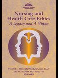 Nursing and Health Care Ethics: A Legacy and a Vision
