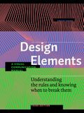 Design Elements, 3rd Edition: Understanding the Rules and Knowing When to Break Them - Revised and Updated