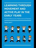 Learning Through Movement and Active Play in the Early Years: A Practical Resource for Professionals and Teachers