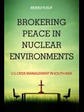 Brokering Peace in Nuclear Environments: U.S. Crisis Management in South Asia