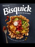 Betty Crocker Bisquick Quick to the Table: Easy Recipes for Food You Want to Eat
